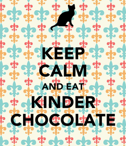 Poster: KEEP CALM AND EAT KINDER CHOCOLATE