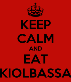 Poster: KEEP CALM AND EAT KIOLBASSA