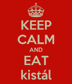Poster: KEEP CALM AND EAT kistál