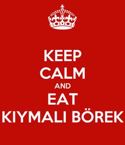 Poster: KEEP CALM AND EAT KIYMALI BÖREK