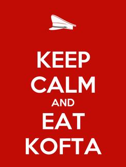 Poster: KEEP CALM AND EAT KOFTA
