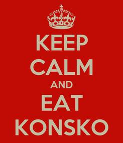 Poster: KEEP CALM AND EAT KONSKO