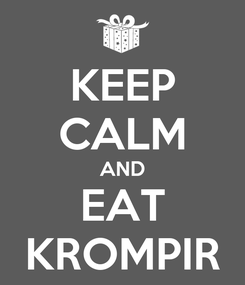 Poster: KEEP CALM AND EAT KROMPIR