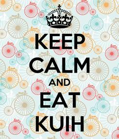 Poster: KEEP CALM AND EAT KUIH