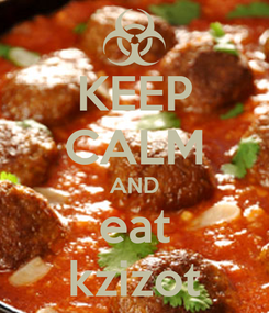 Poster: KEEP CALM AND eat kzizot
