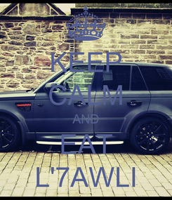 Poster: KEEP CALM AND EAT L'7AWLI