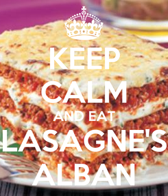 Poster: KEEP CALM AND EAT LASAGNE'S ALBAN