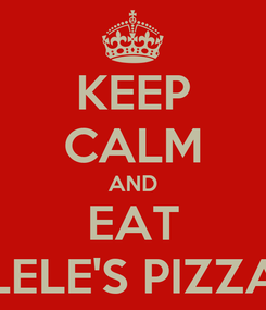 Poster: KEEP CALM AND EAT LELE'S PIZZA