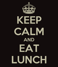 Poster: KEEP CALM AND EAT LUNCH