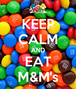 Poster: KEEP CALM AND EAT M&M's