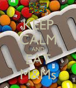 Poster: KEEP CALM AND EAT M&Ms