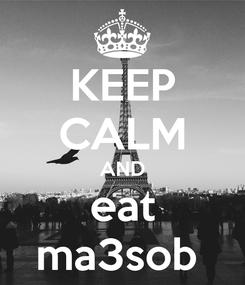 Poster: KEEP CALM AND eat ma3sob