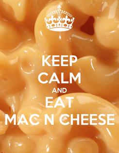 Poster: KEEP CALM AND EAT MAC N CHEESE