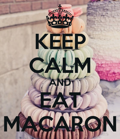 Poster: KEEP CALM AND EAT MACARON