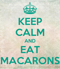 Poster: KEEP CALM AND EAT MACARONS