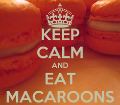 Poster: KEEP CALM AND EAT MACAROONS