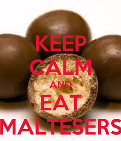 Poster: KEEP CALM AND EAT MALTESERS