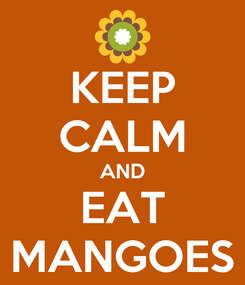 Poster: KEEP CALM AND EAT MANGOES