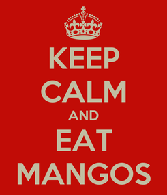 Poster: KEEP CALM AND EAT MANGOS