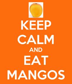 Poster: KEEP CALM AND EAT MANGOS