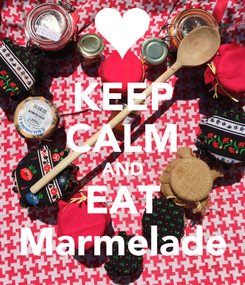 Poster: KEEP CALM AND EAT Marmelade