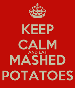 Poster: KEEP CALM AND EAT MASHED POTATOES