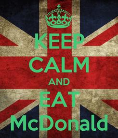 Poster: KEEP CALM AND EAT McDonald