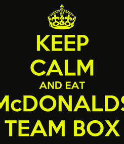 Poster: KEEP CALM AND EAT McDONALDS TEAM BOX