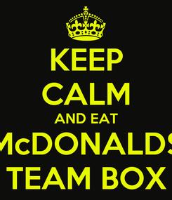Poster: KEEP CALM AND EAT McDONALDS TEAM BOX