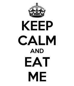 Poster: KEEP CALM AND EAT ME