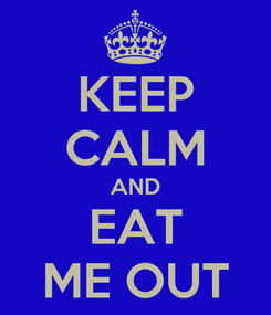 Poster: KEEP CALM AND EAT ME OUT