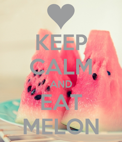 Poster: KEEP CALM AND EAT MELON