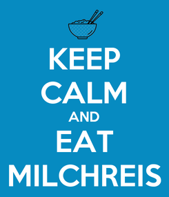 Poster: KEEP CALM AND EAT MILCHREIS