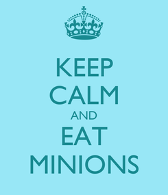 Poster: KEEP CALM AND EAT MINIONS