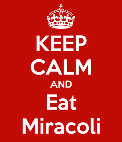 Poster: KEEP CALM AND Eat Miracoli