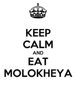 Poster: KEEP CALM AND EAT MOLOKHEYA