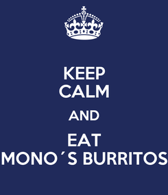 Poster: KEEP CALM AND EAT MONO´S BURRITOS