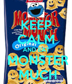 Poster: KEEP CALM AND EAT  MONSTER  MUCH