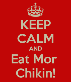 Poster: KEEP CALM AND Eat Mor  Chikin!