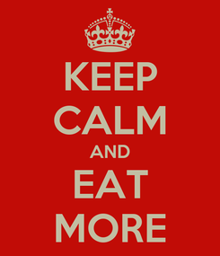 Poster: KEEP CALM AND EAT MORE
