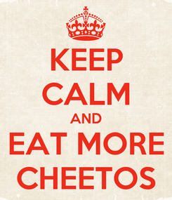 Poster: KEEP CALM AND EAT MORE CHEETOS
