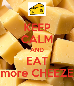 Poster: KEEP CALM AND EAT more CHEEZE