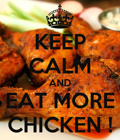 Poster: KEEP CALM AND EAT MORE CHICKEN !
