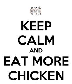 Poster: KEEP CALM AND EAT MORE CHICKEN
