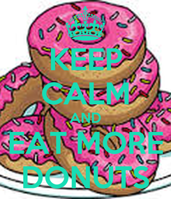 Poster: KEEP CALM AND EAT MORE DONUTS