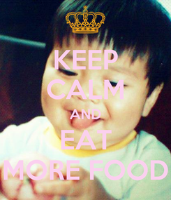 Poster: KEEP CALM AND EAT MORE FOOD