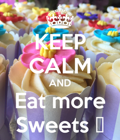 Poster: KEEP CALM AND Eat more Sweets ❇