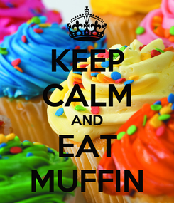 Poster: KEEP CALM AND EAT MUFFIN