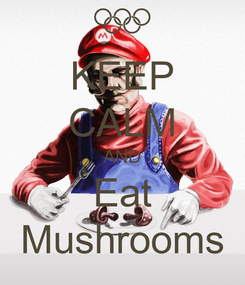 Poster: KEEP CALM AND Eat Mushrooms