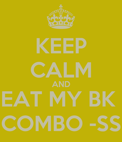 Poster: KEEP CALM AND EAT MY BK  COMBO -SS